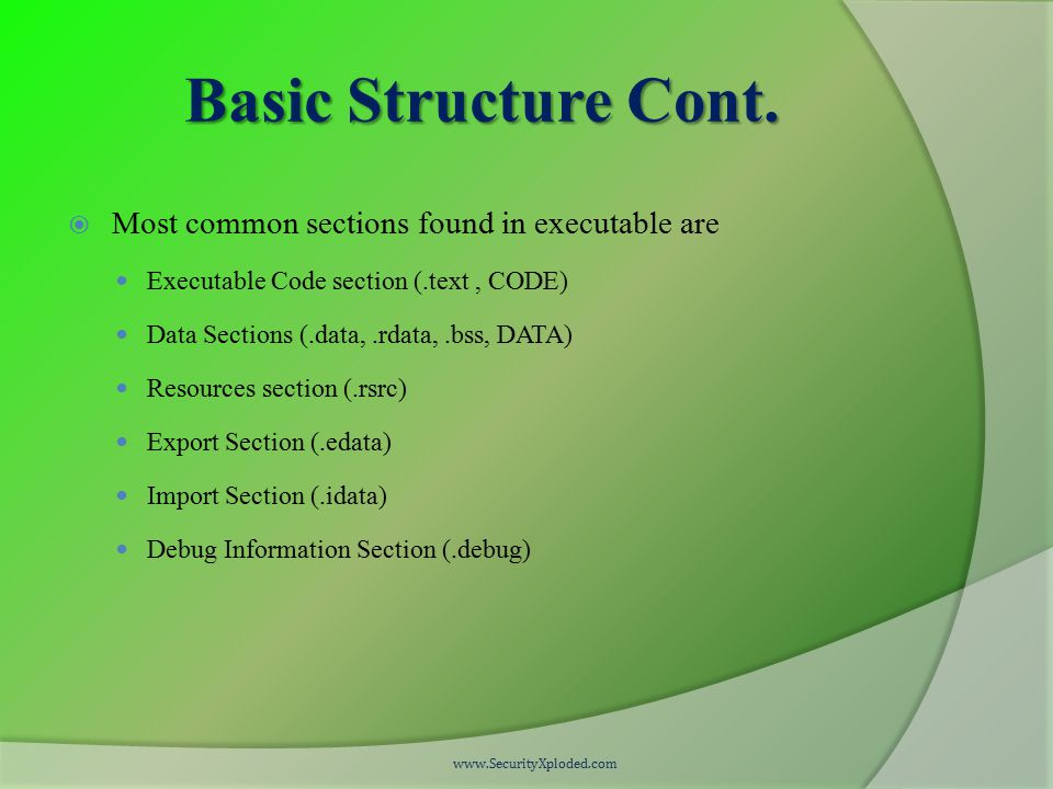 Basic Structure Cont.  Most common sections found in executable are Executable Code section (.text, CODE) Data Sections (.data,.rdata,.bss, DATA) Res