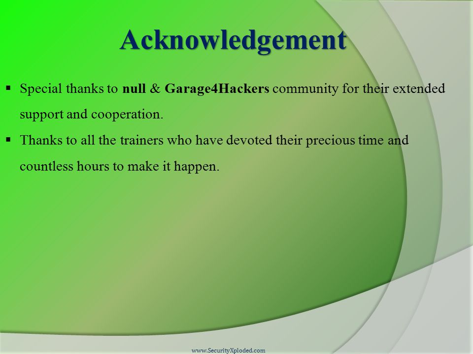 Acknowledgement  Special thanks to null & Garage4Hackers community for their extended support and cooperation.  Thanks to all the trainers who have