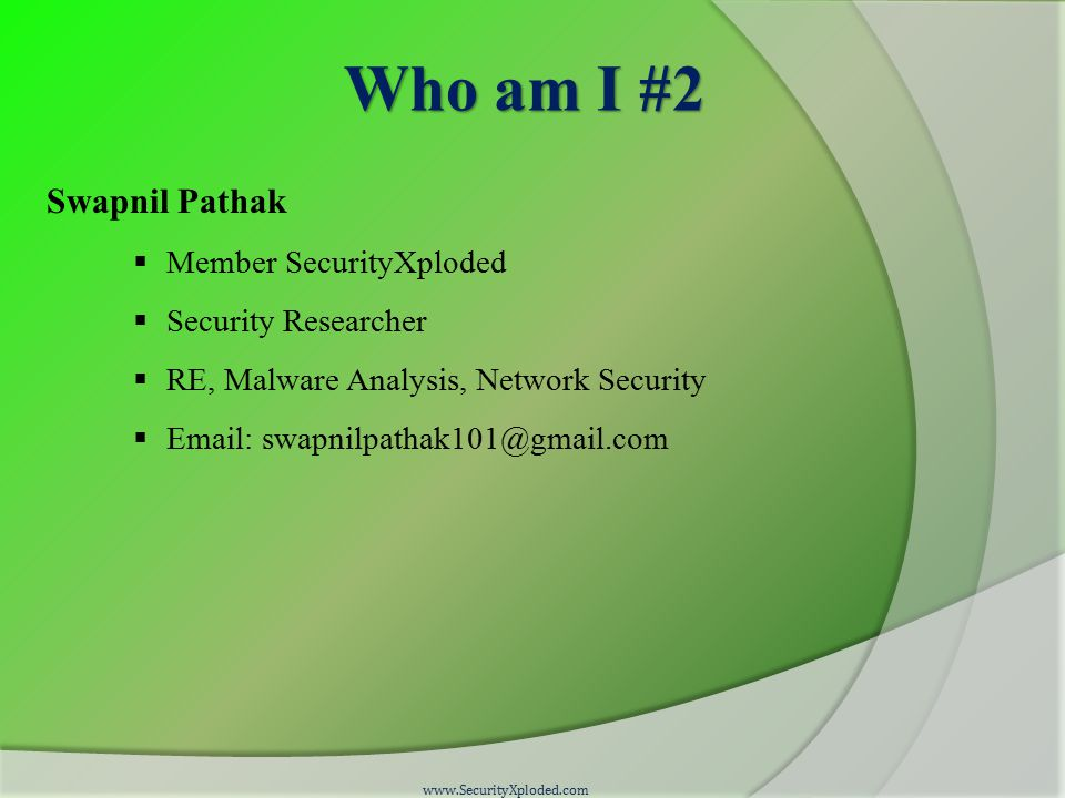 Who am I #2 Swapnil Pathak  Member SecurityXploded  Security Researcher  RE, Malware Analysis, Network Security  Email: swapnilpathak101@gmail.com www.SecurityXploded.com