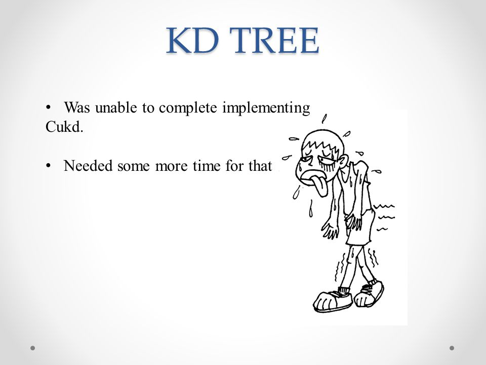 KD TREE Was unable to complete implementing Cukd. Needed some more time for that