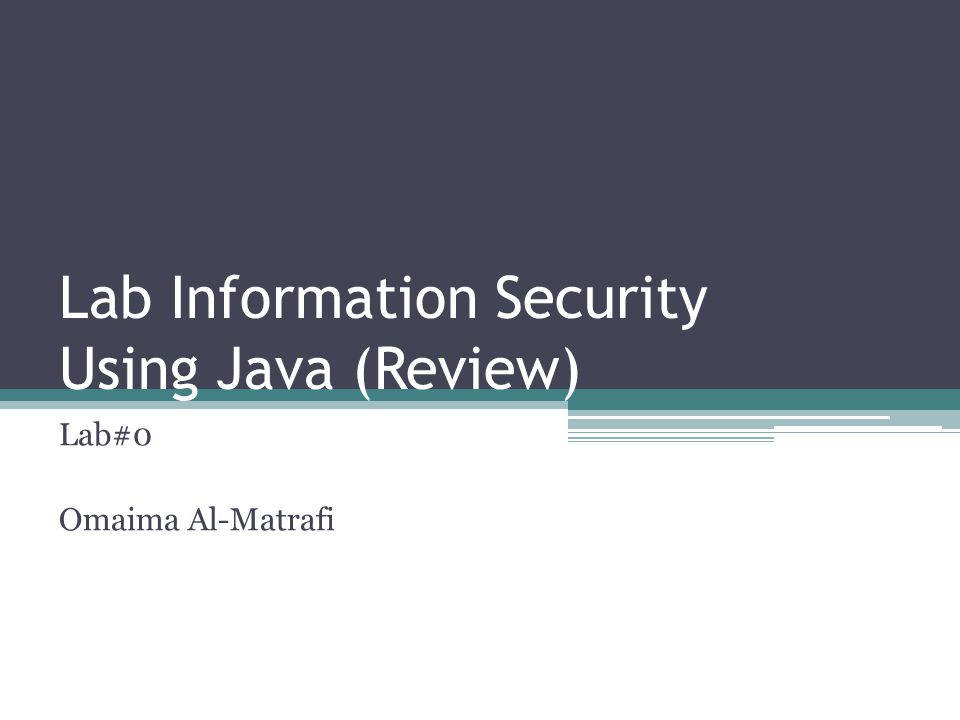 Lab Information Security Using Java (Review) Lab#0 Omaima Al-Matrafi