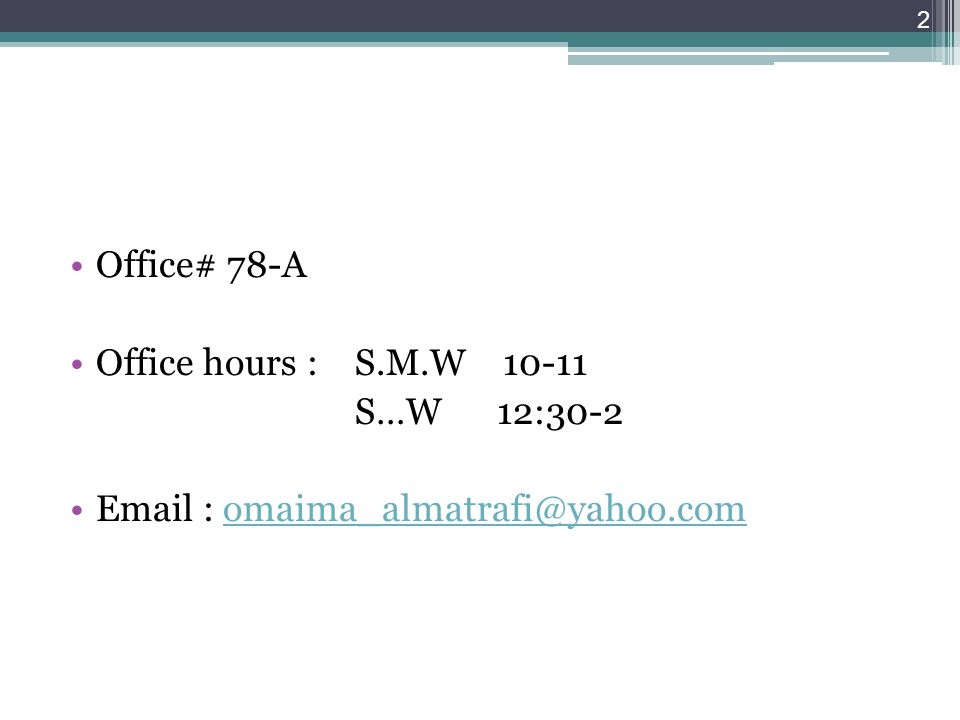 Office# 78-A Office hours : S.M.W 10-11 S…W 12:30-2 Email : omaima_almatrafi@yahoo.comomaima_almatrafi@yahoo.com 2