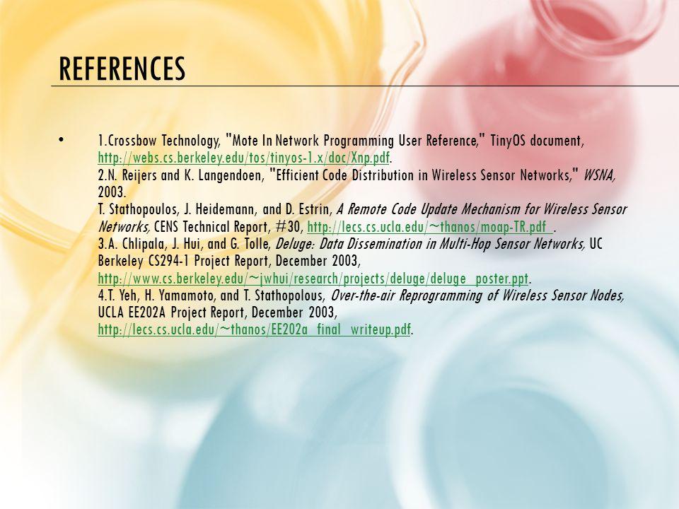 REFERENCES 1.Crossbow Technology, Mote In Network Programming User Reference, TinyOS document, http://webs.cs.berkeley.edu/tos/tinyos-1.x/doc/Xnp.pdf.