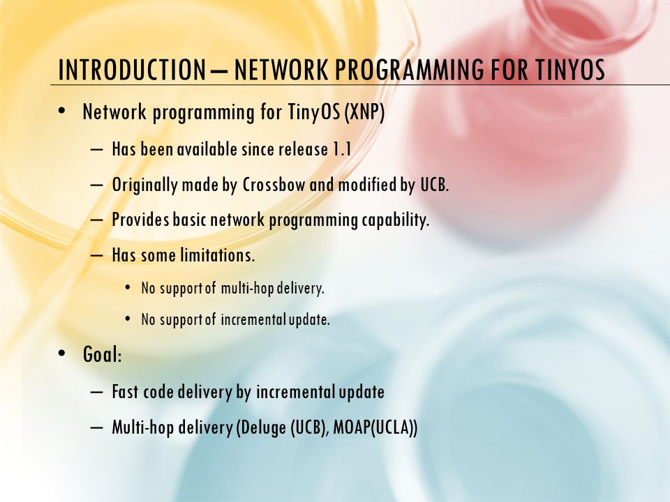 RELATED WORK- CODE DISTRIBUTION IN SENSOR NETWORKS TinyOS has included In-Network Programming support for the Mica-2 motes since its 1.0 release.