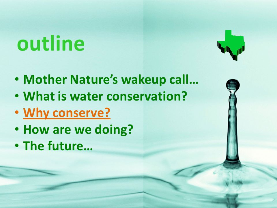outline Mother Nature's wakeup call… What is water conservation.