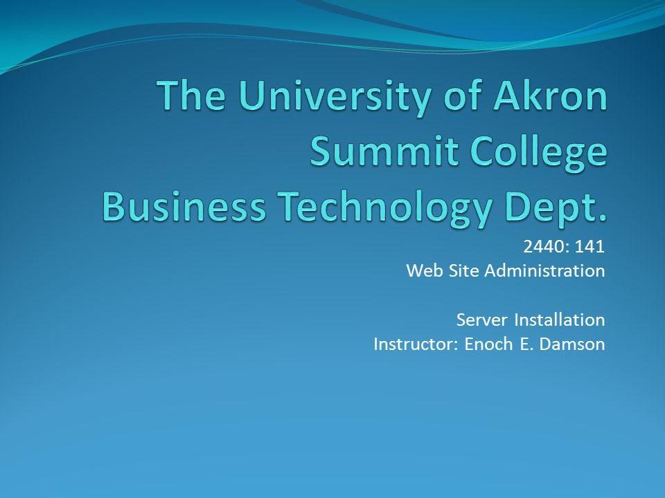 2440: 141 Web Site Administration Server Installation Instructor: Enoch E. Damson