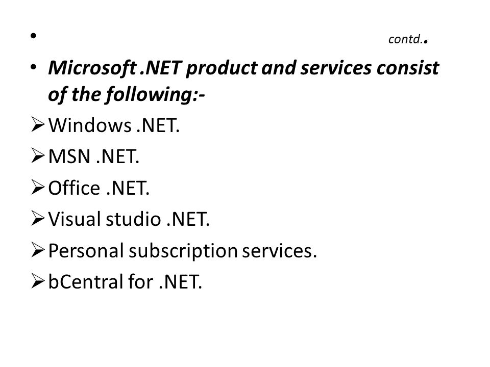 contd.. Microsoft.NET product and services consist of the following:-  Windows.NET.