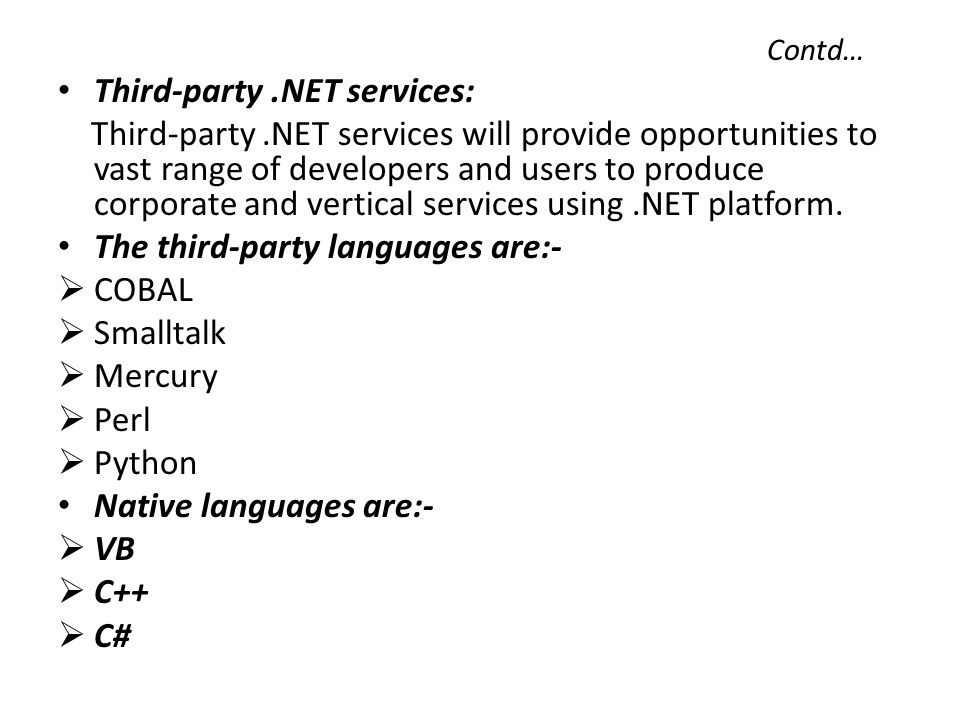 Contd… Third-party.NET services: Third-party.NET services will provide opportunities to vast range of developers and users to produce corporate and vertical services using.NET platform.