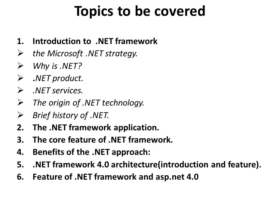 Topics to be covered 1.Introduction to.NET framework  the Microsoft.NET strategy.