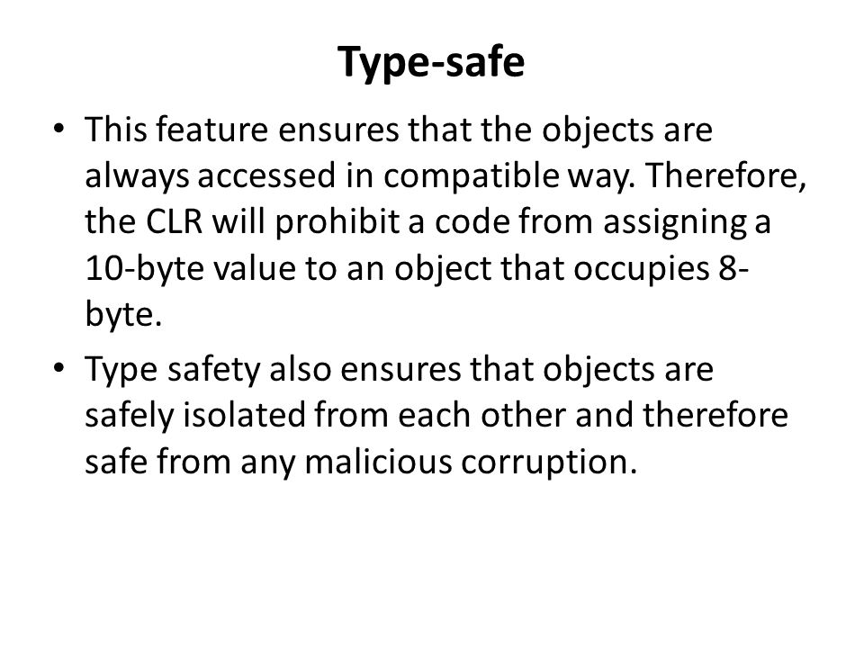Type-safe This feature ensures that the objects are always accessed in compatible way.