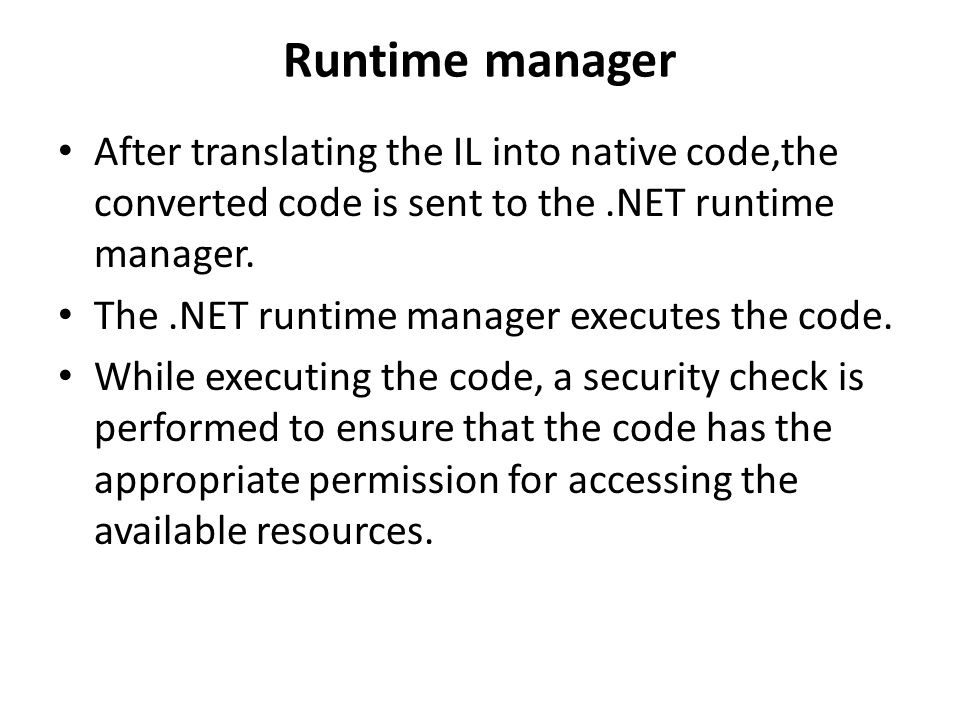 Runtime manager After translating the IL into native code,the converted code is sent to the.NET runtime manager.
