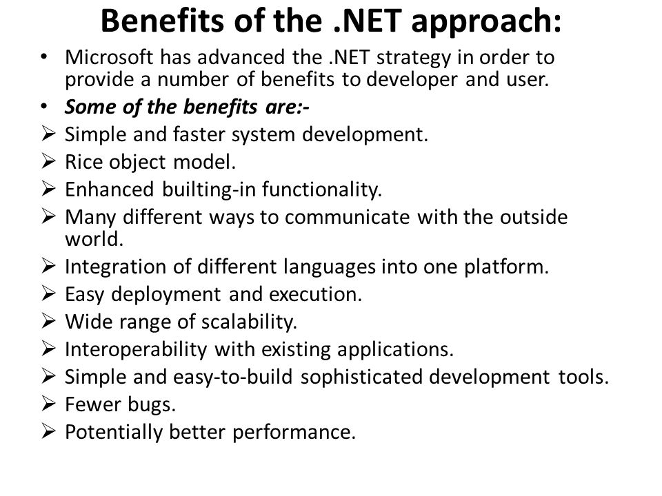 Benefits of the.NET approach: Microsoft has advanced the.NET strategy in order to provide a number of benefits to developer and user.
