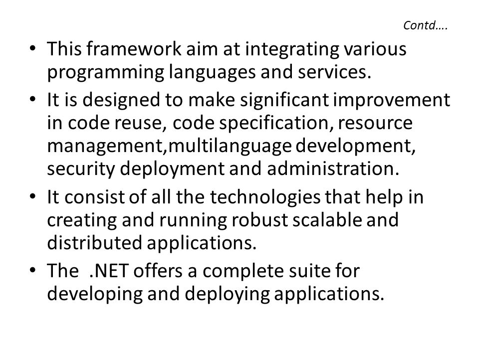 The.NET framework The.NET framework is one of the tools provided by the.NET infrastructure and tool component of.NET platform..NET platform provides a new environment for creating and running robust, scalable and distributed applications over the web.
