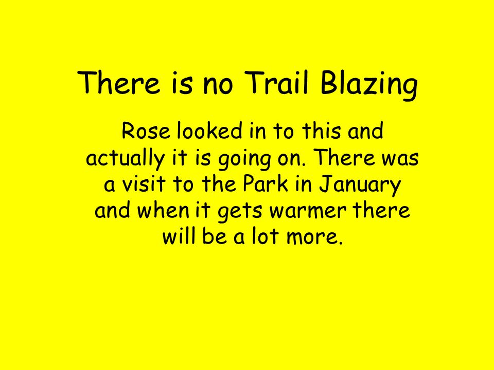 There is no Trail Blazing Rose looked in to this and actually it is going on.
