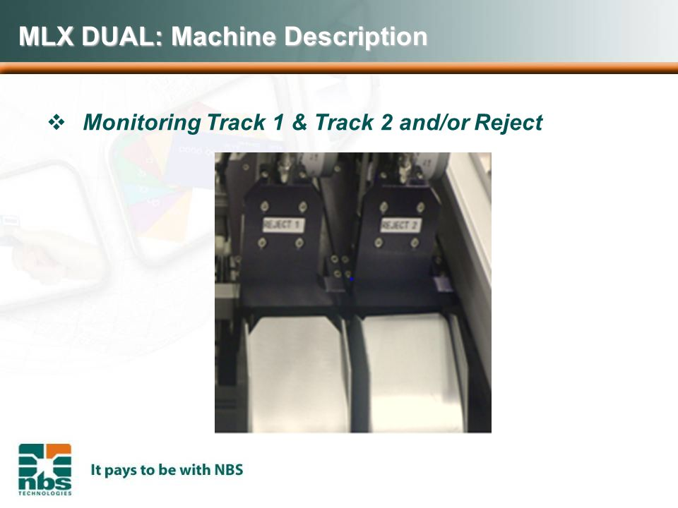 MLX DUAL: Machine Description  Monitoring Track 1 & Track 2 and/or Reject