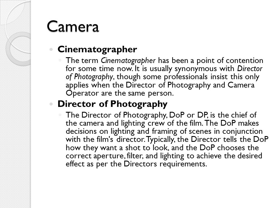 Camera Cinematographer ◦ The term Cinematographer has been a point of contention for some time now.