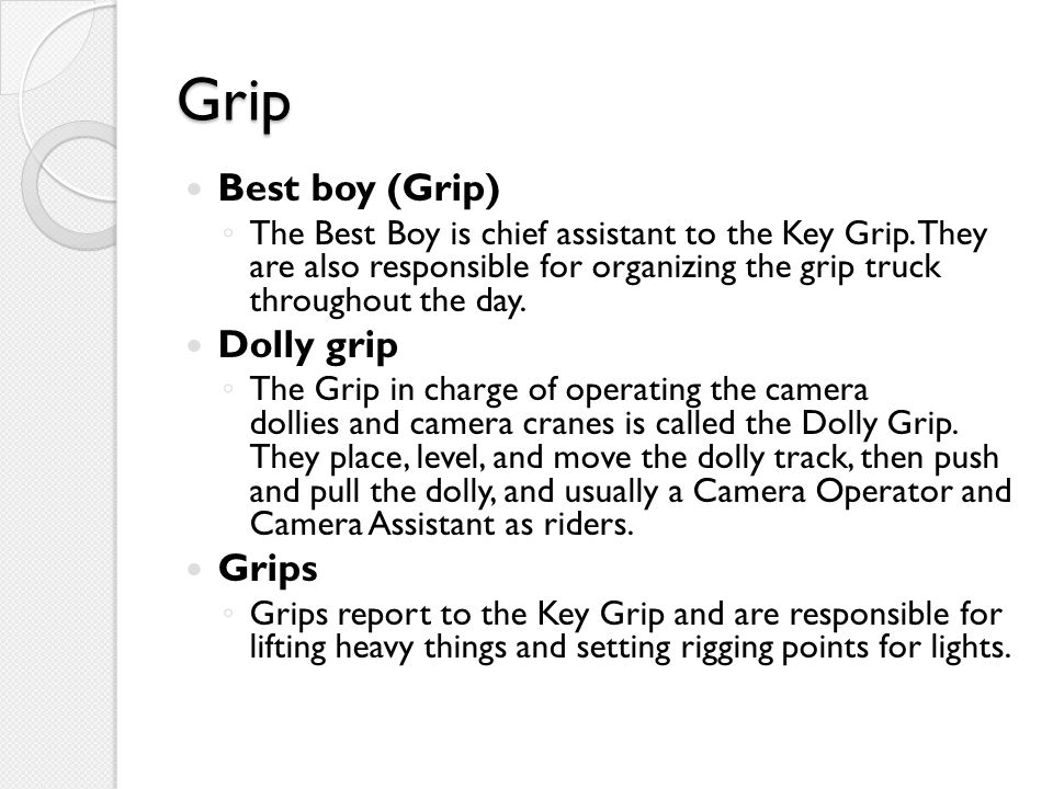 Grip Best boy (Grip) ◦ The Best Boy is chief assistant to the Key Grip.