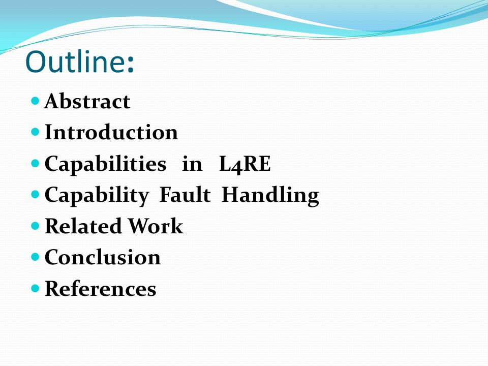 Outline: Abstract Introduction Capabilities in L4RE Capability Fault Handling Related Work Conclusion References