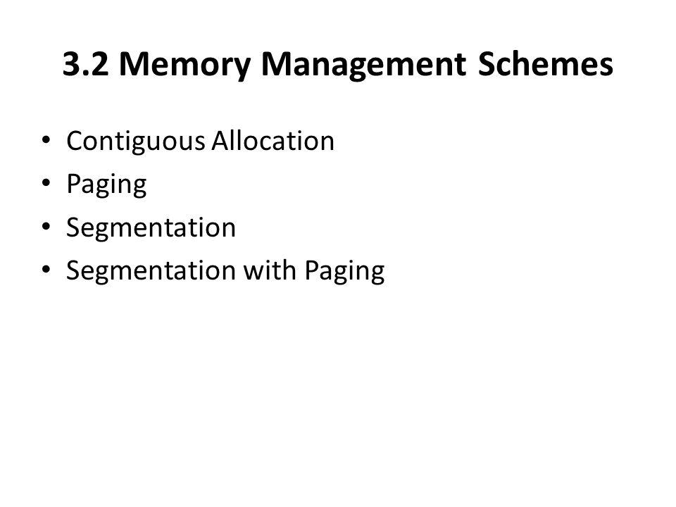 3.2 Memory Management Schemes Contiguous Allocation Paging Segmentation Segmentation with Paging