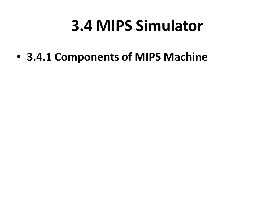 3.4 MIPS Simulator 3.4.1 Components of MIPS Machine