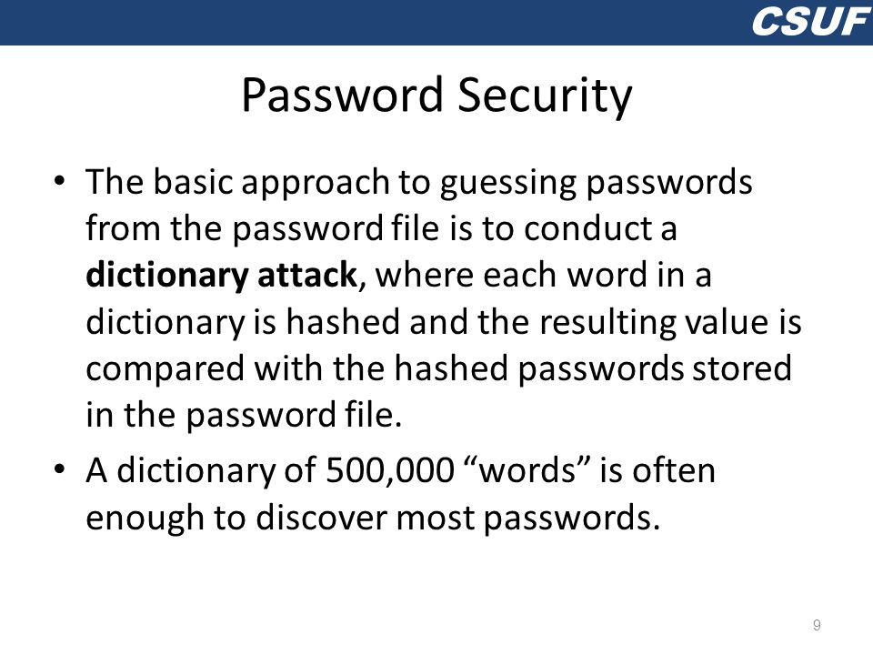 CSUF Password Salt One way to make the dictionary attack more difficult to launch is to use salt.