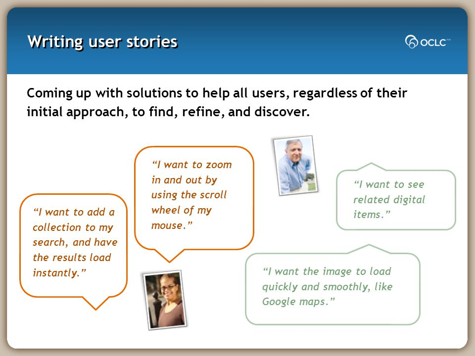 Writing user stories Coming up with solutions to help all users, regardless of their initial approach, to find, refine, and discover.