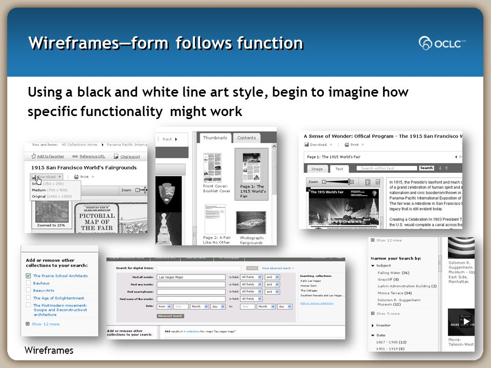 Wireframes—form follows function Using a black and white line art style, begin to imagine how specific functionality might work Wireframes
