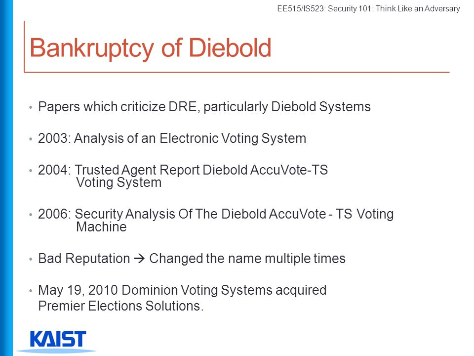 EE515/IS523: Security 101: Think Like an Adversary Papers which criticize DRE, particularly Diebold Systems 2003: Analysis of an Electronic Voting Sys