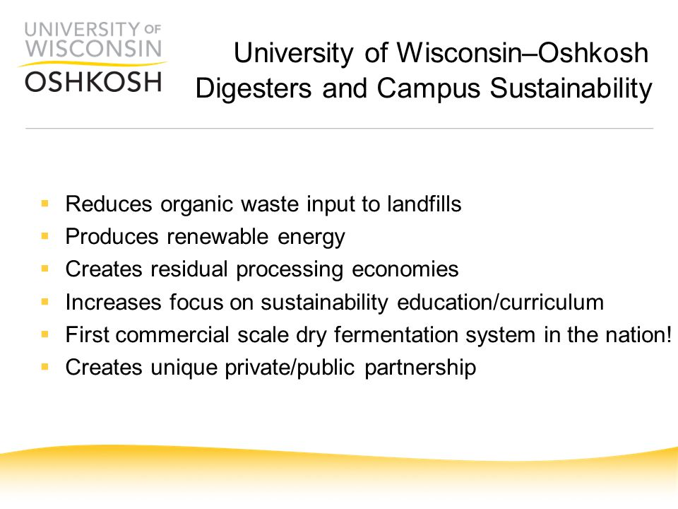  Reduces organic waste input to landfills  Produces renewable energy  Creates residual processing economies  Increases focus on sustainability education/curriculum  First commercial scale dry fermentation system in the nation.