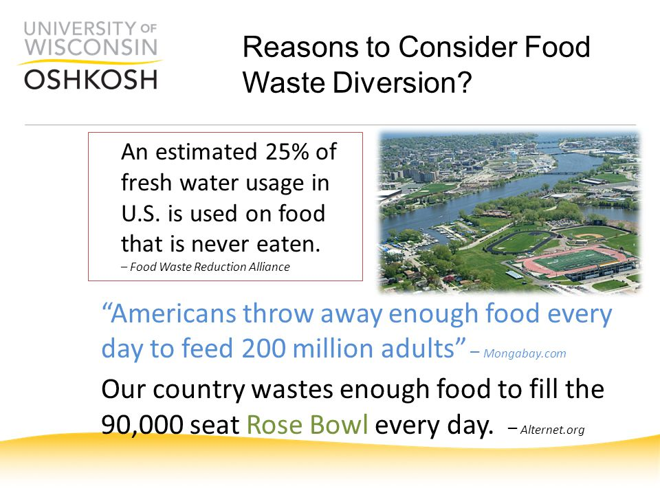 Reasons to Consider Food Waste Diversion? An estimated 25% of fresh water usage in U.S. is used on food that is never eaten. – Food Waste Reduction Al