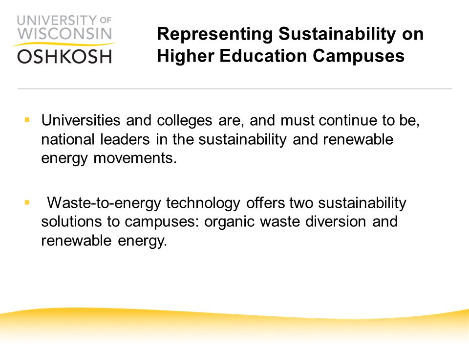 Representing Sustainability on Higher Education Campuses  Universities and colleges are, and must continue to be, national leaders in the sustainabil