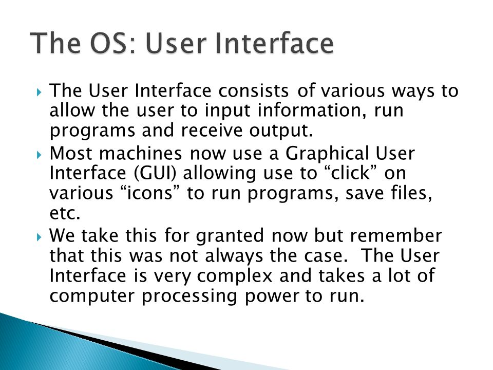  The User Interface consists of various ways to allow the user to input information, run programs and receive output.