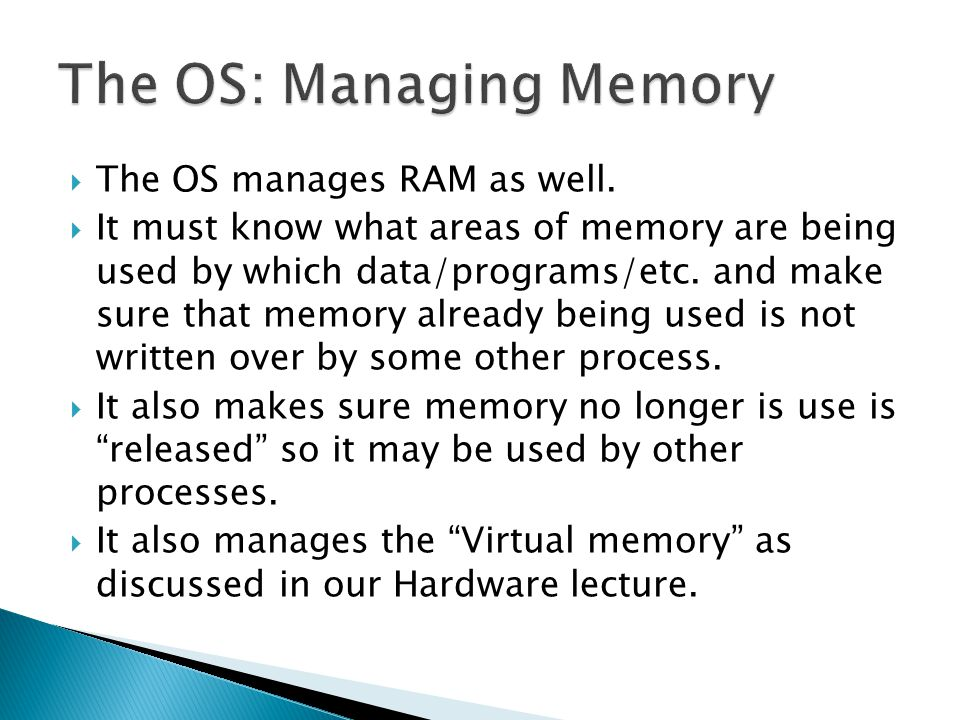  The OS manages RAM as well.