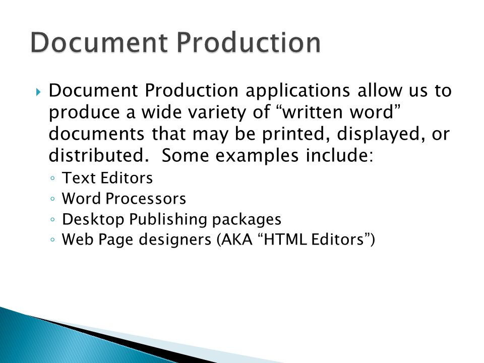  Document Production applications allow us to produce a wide variety of written word documents that may be printed, displayed, or distributed.