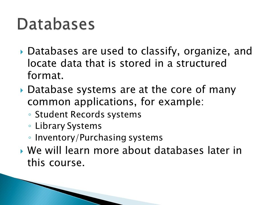  Databases are used to classify, organize, and locate data that is stored in a structured format.