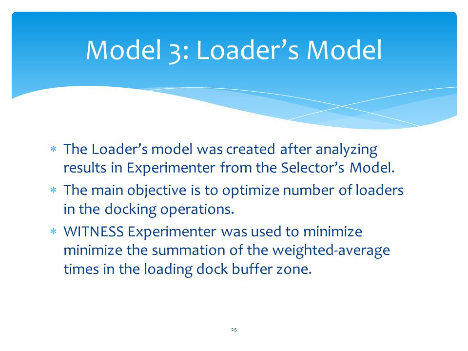  The Loader's model was created after analyzing results in Experimenter from the Selector's Model.  The main objective is to optimize number of load
