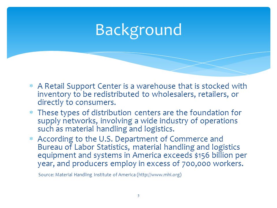  A Retail Support Center is a warehouse that is stocked with inventory to be redistributed to wholesalers, retailers, or directly to consumers.