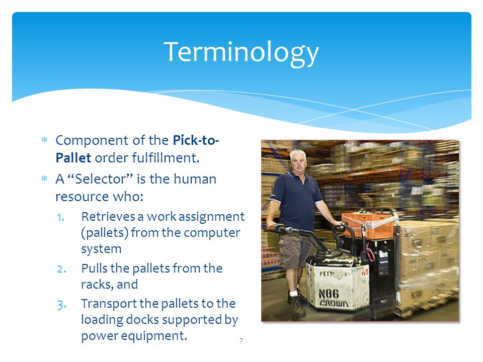 "Terminology  Component of the Pick-to- Pallet order fulfillment.  A ""Selector"" is the human resource who: 1.Retrieves a work assignment (pallets) fr"