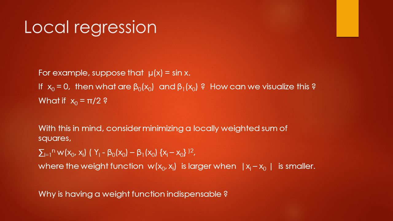 Local regression For example, suppose that µ(x) = sin x.