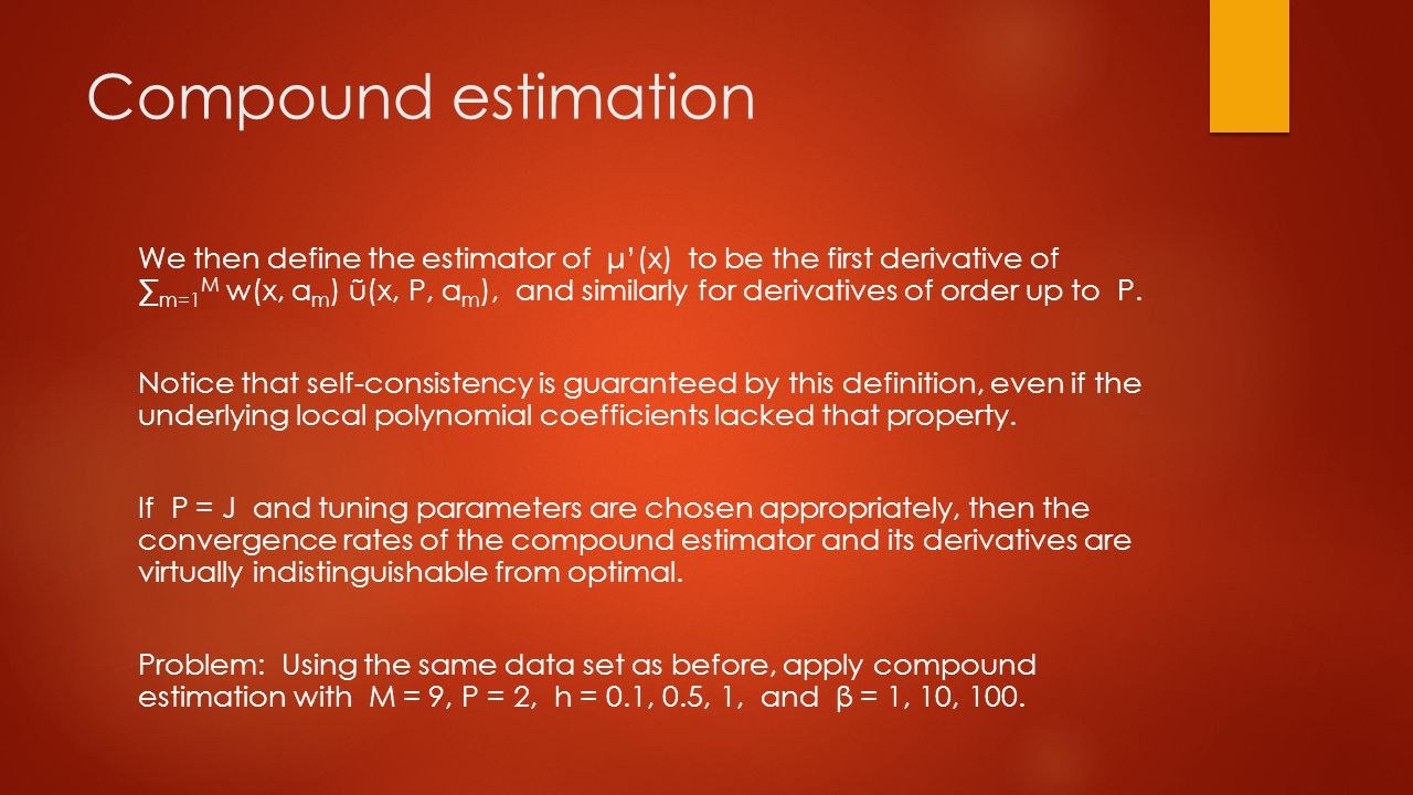 Compound estimation We then define the estimator of μ'(x) to be the first derivative of ∑ m=1 M w(x, a m ) ũ(x, P, a m ), and similarly for derivatives of order up to P.