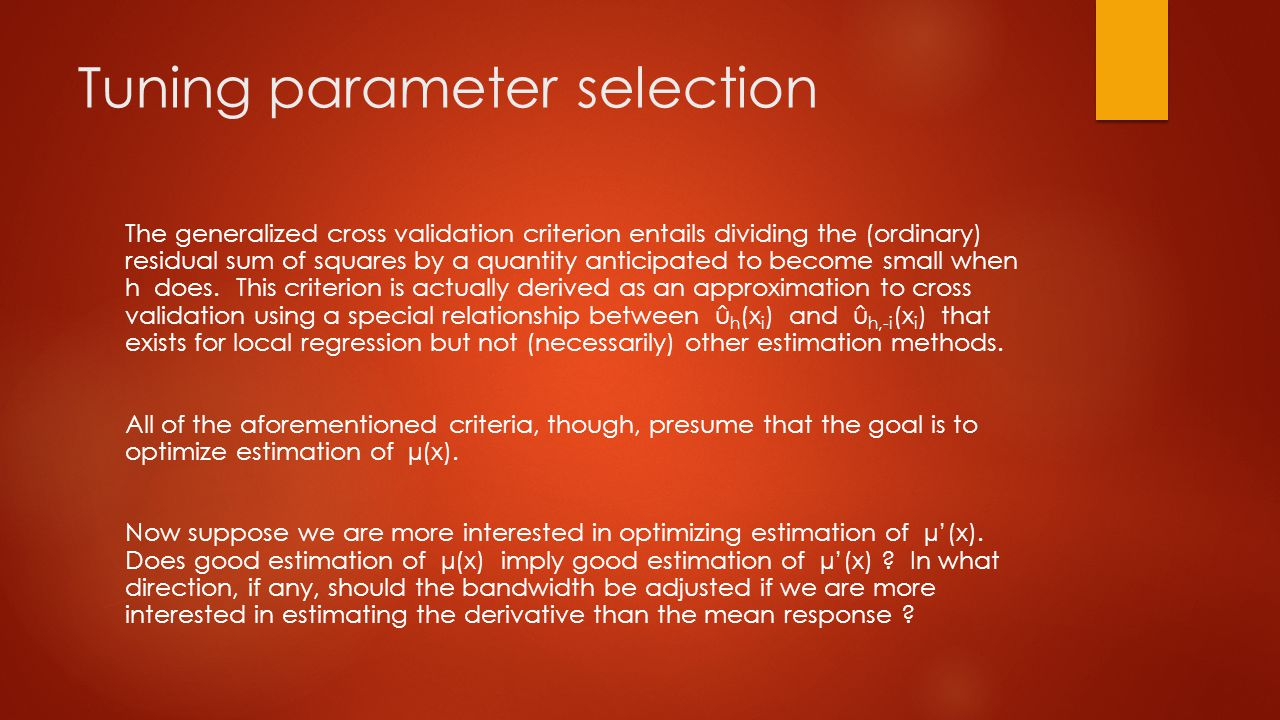 Tuning parameter selection The generalized cross validation criterion entails dividing the (ordinary) residual sum of squares by a quantity anticipated to become small when h does.