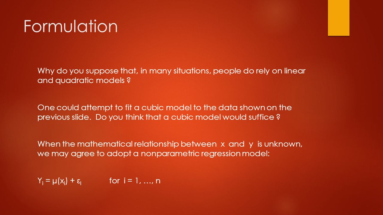 Formulation Why do you suppose that, in many situations, people do rely on linear and quadratic models .