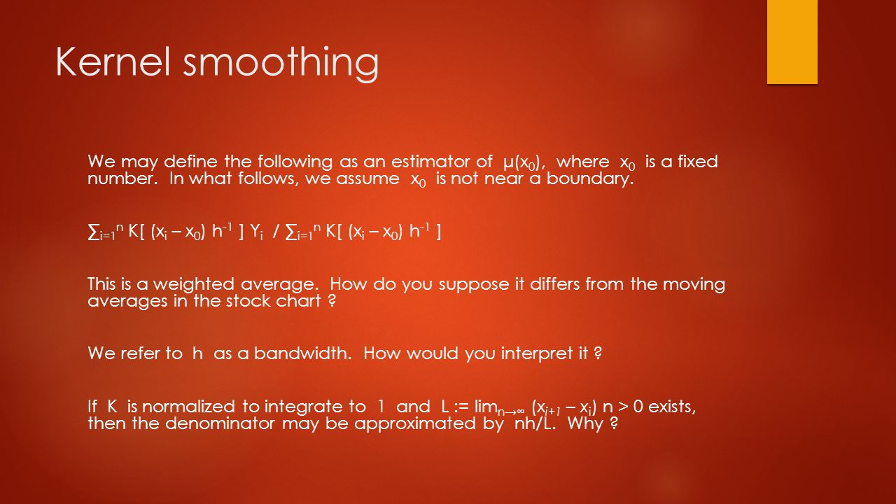 Kernel smoothing We may define the following as an estimator of μ(x 0 ), where x 0 is a fixed number.