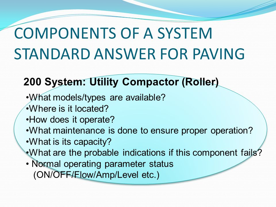 COMPONENTS OF A SYSTEM STANDARD ANSWER FOR PAVING 200 System: Utility Compactor (Roller) What models/types are available.