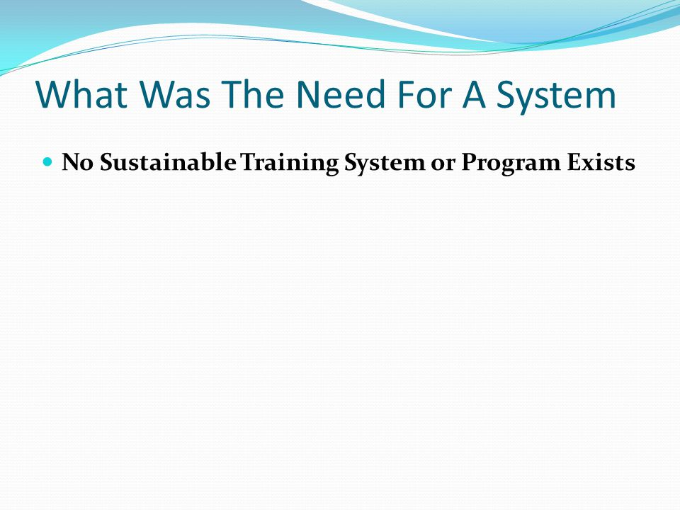 What Was The Need For A System No Sustainable Training System or Program Exists