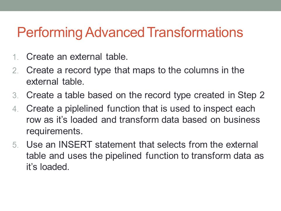 Performing Advanced Transformations 1. Create an external table.