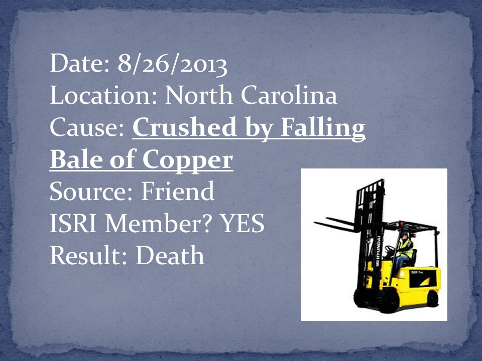 Date: 8/26/2013 Location: North Carolina Cause: Crushed by Falling Bale of Copper Source: Friend ISRI Member.