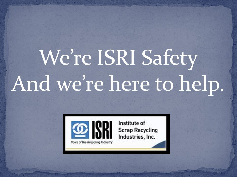 We're ISRI Safety And we're here to help.