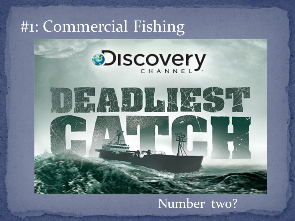 #1: Commercial Fishing Number two