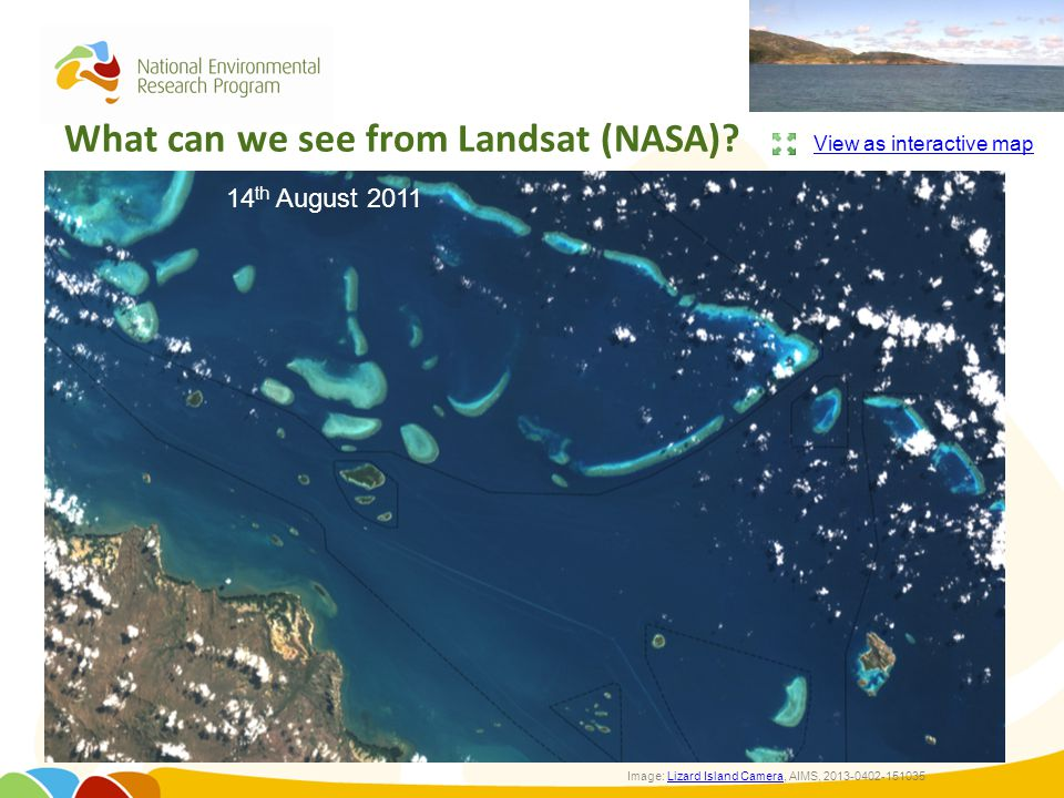 What can we see from Landsat (NASA)? 14 th August 2011 View as interactive map Image: Lizard Island Camera, AIMS, 2013-0402-151035Lizard Island Camera